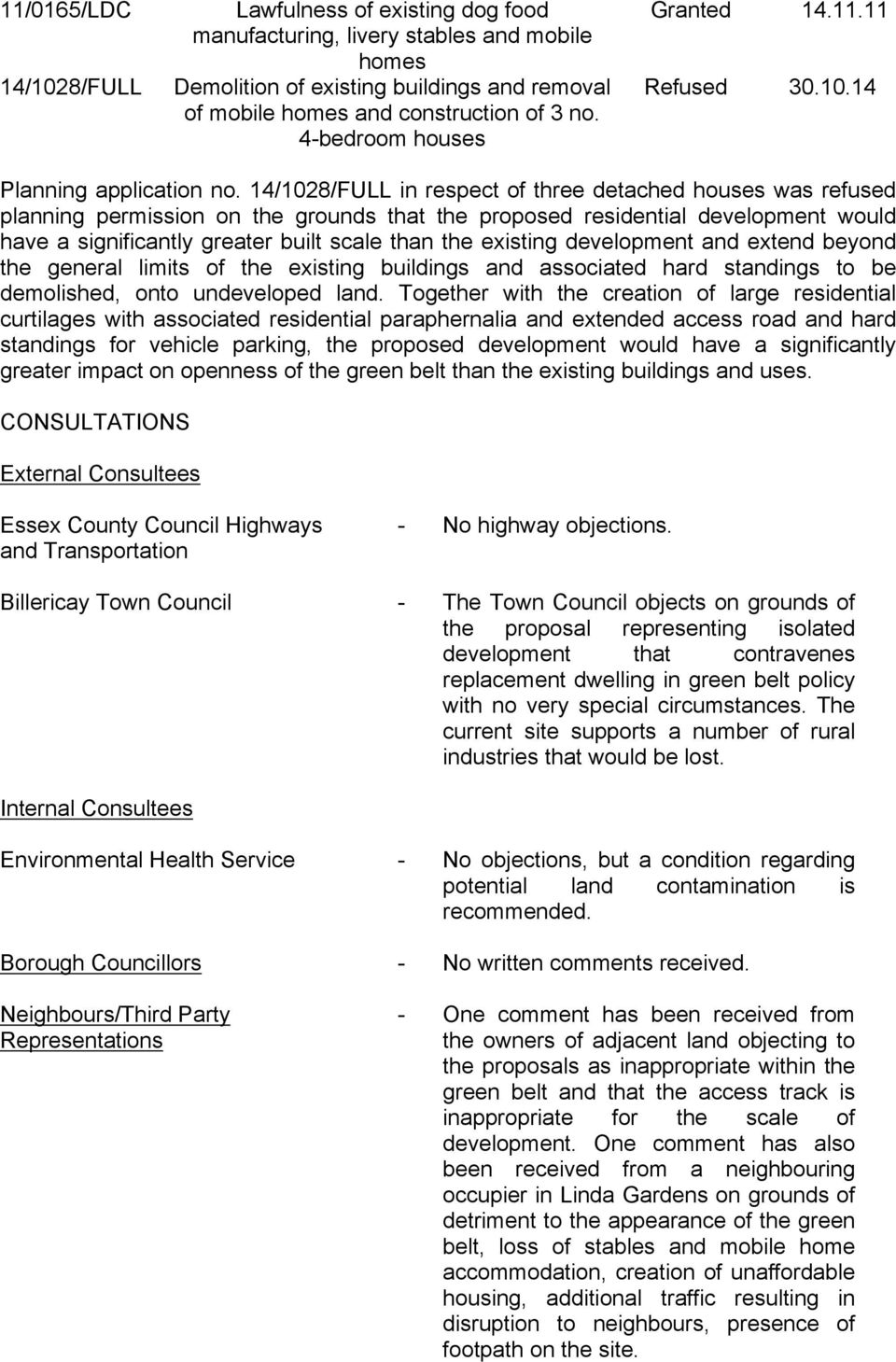 4/08/FULL in respect of three detached houses was refused planning permission on the grounds that the proposed residential development would have a significantly greater built scale than the existing