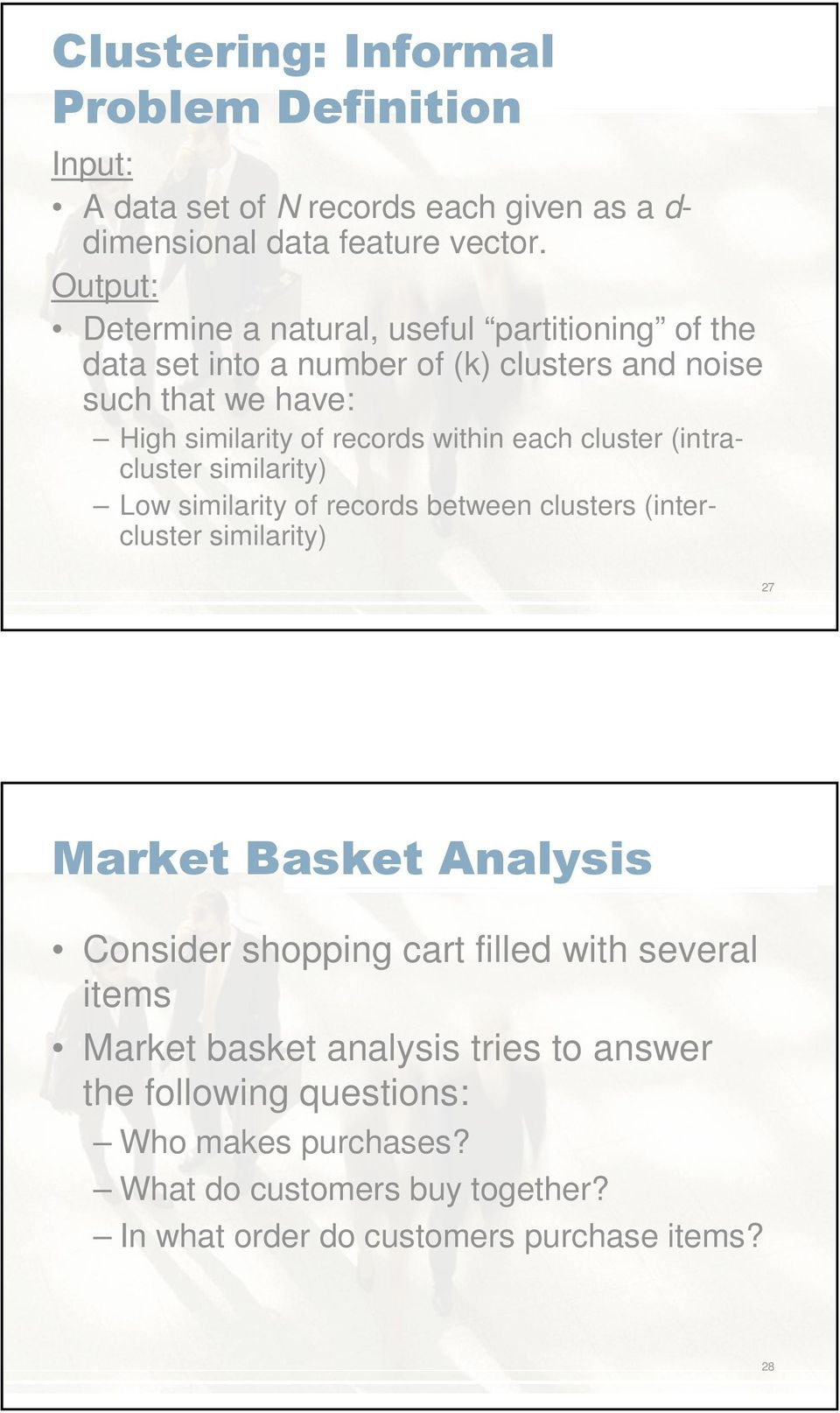 within each cluster (intracluster similarity) Low similarity of records between clusters (intercluster similarity) 27 Market Basket Analysis Consider