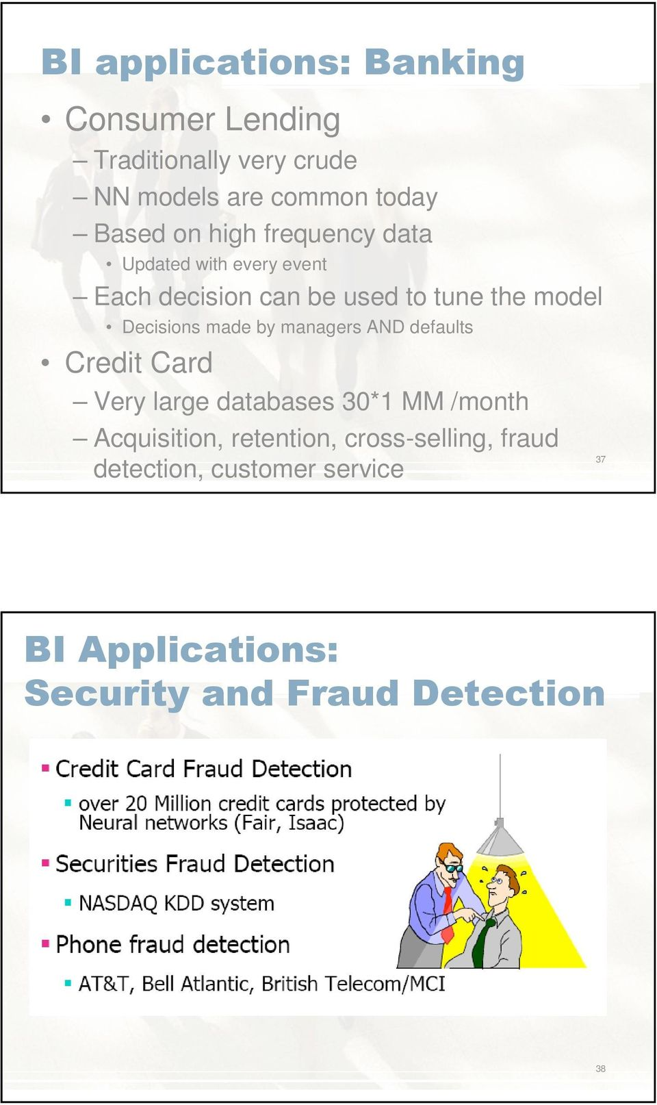 Decisions made by managers AND defaults Credit Card Very large databases 3*1 MM /month Acquisition,