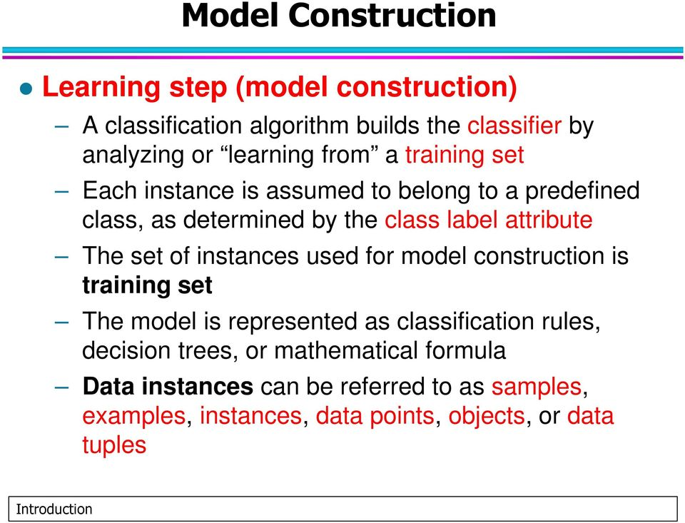 attribute The set of instances used for model construction is training set The model is represented as classification rules,