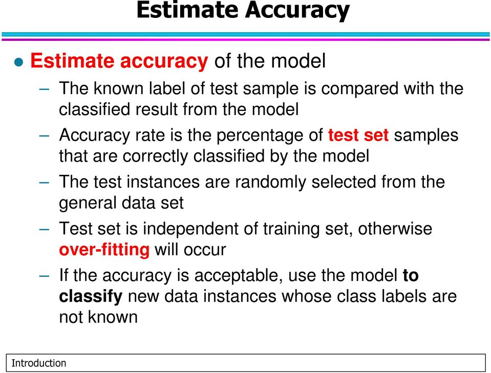 instances are randomly selected from the general data set Test set is independent of training set, otherwise
