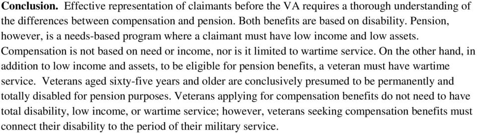 On the other hand, in addition to low income and assets, to be eligible for pension benefits, a veteran must have wartime service.