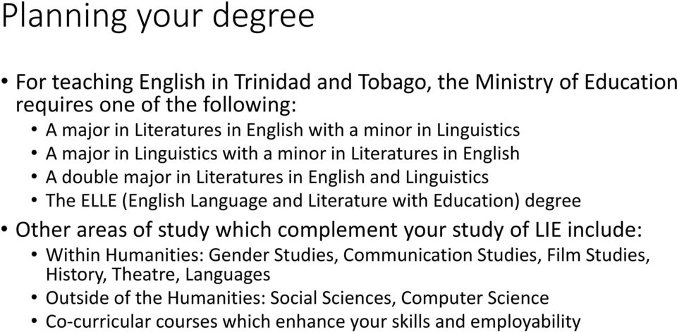 Language and Literature with Education) degree Other areas of study which complement your study of LIE include: Within Humanities: Gender Studies, Communication