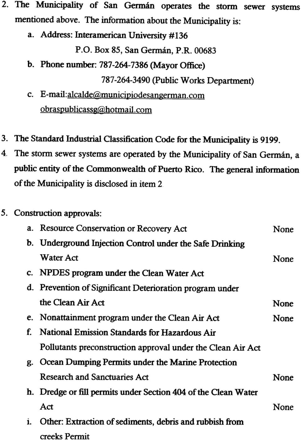 The Standard Industrial Classification Code for die Municipality is 9199. The stonn sewer systems are operated by the Municipality of San Gennan, a public entity of the Commonwealth of Puerto Rico.