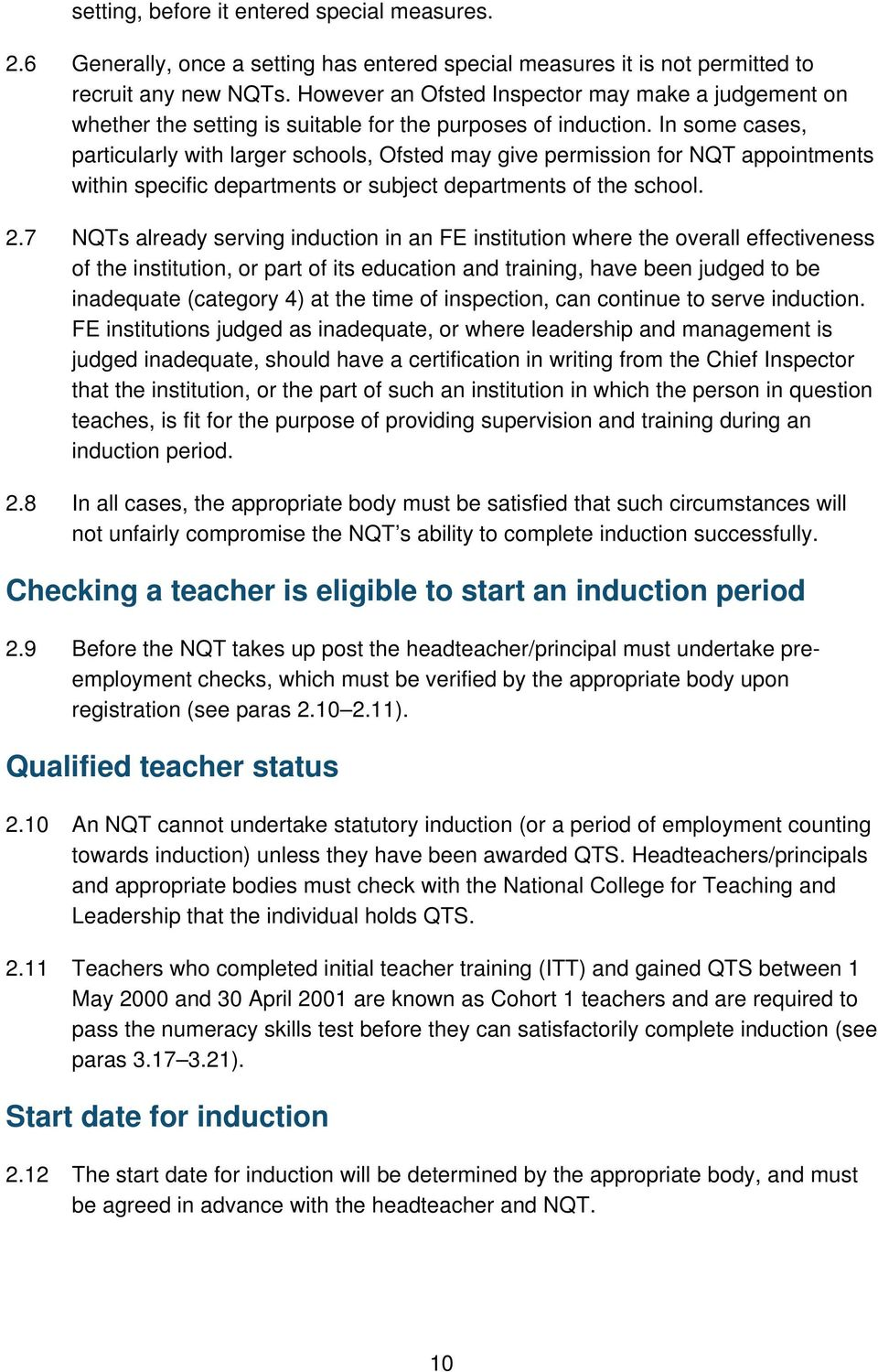 In some cases, particularly with larger schools, Ofsted may give permission for NQT appointments within specific departments or subject departments of the school. 2.