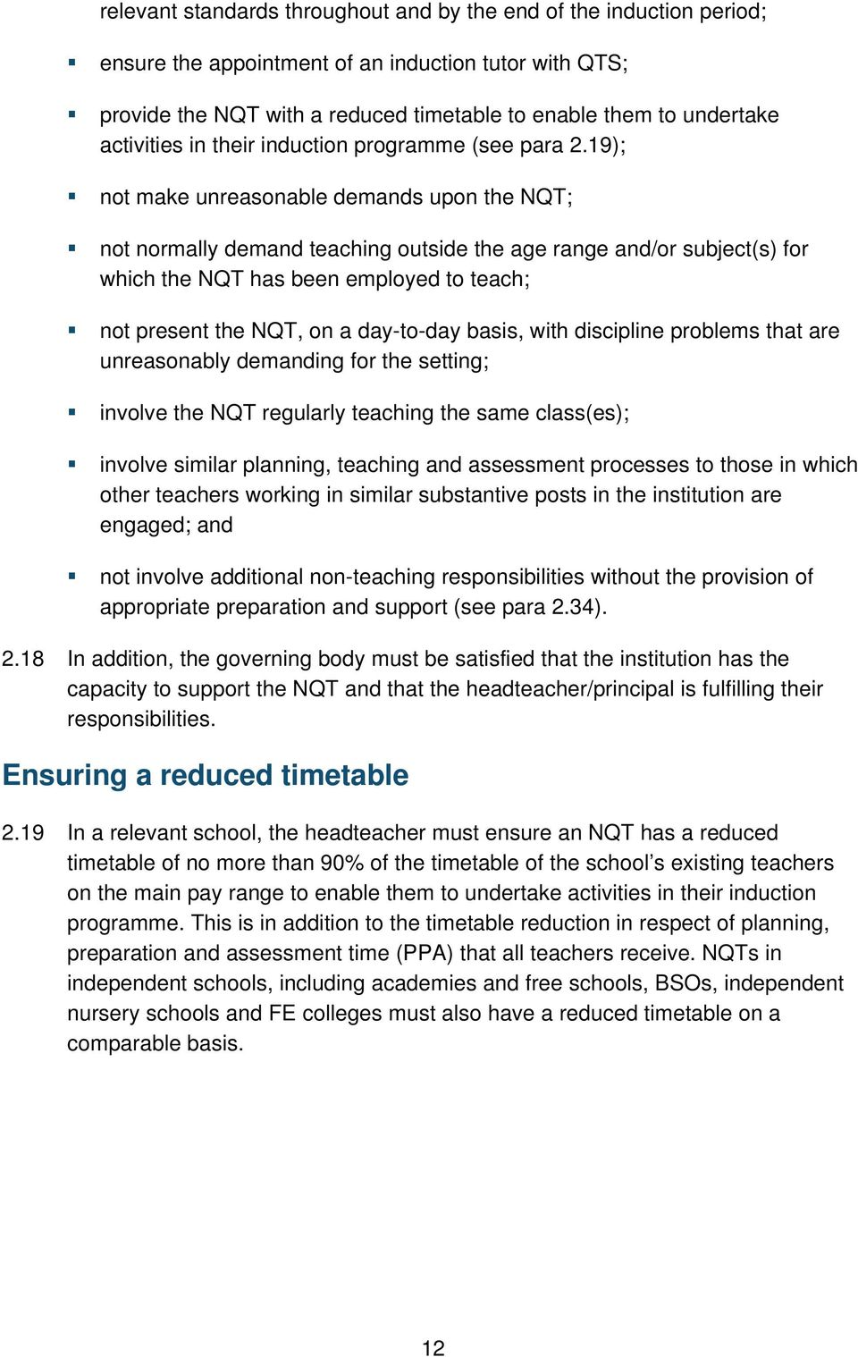 19); not make unreasonable demands upon the NQT; not normally demand teaching outside the age range and/or subject(s) for which the NQT has been employed to teach; not present the NQT, on a