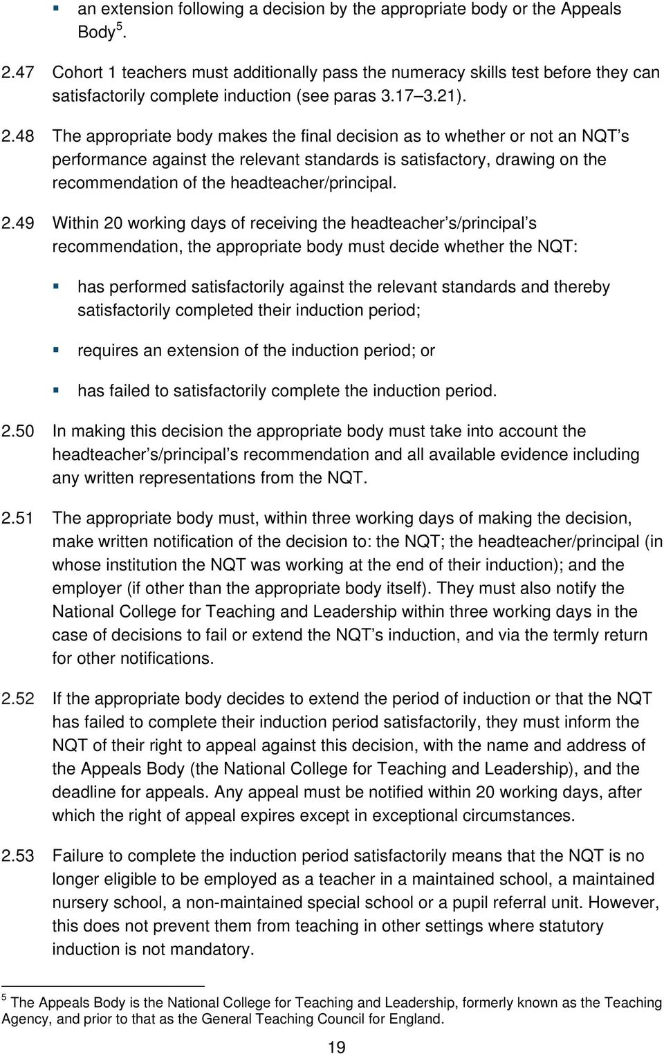 48 The appropriate body makes the final decision as to whether or not an NQT s performance against the relevant standards is satisfactory, drawing on the recommendation of the headteacher/principal.