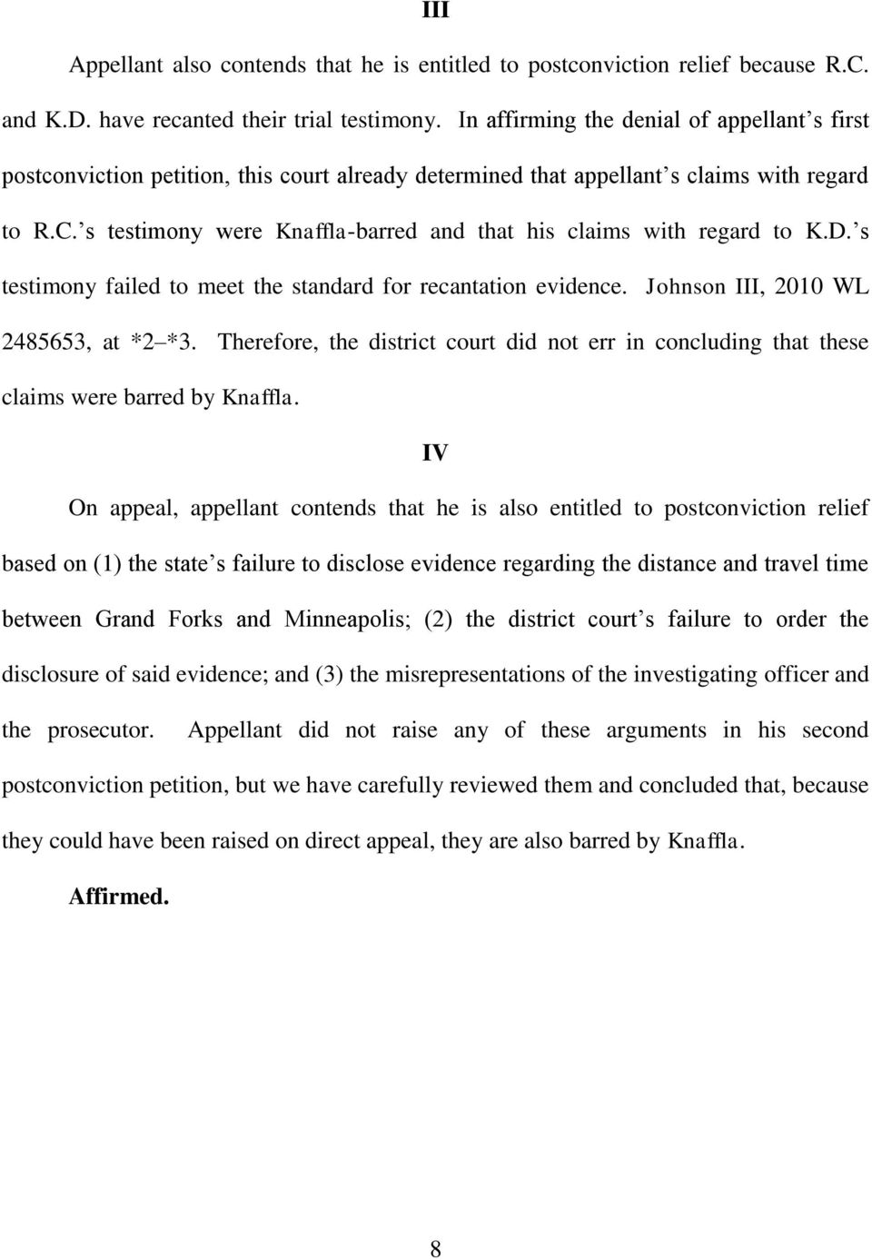 s testimony were Knaffla-barred and that his claims with regard to K.D. s testimony failed to meet the standard for recantation evidence. Johnson III, 2010 WL 2485653, at *2 *3.