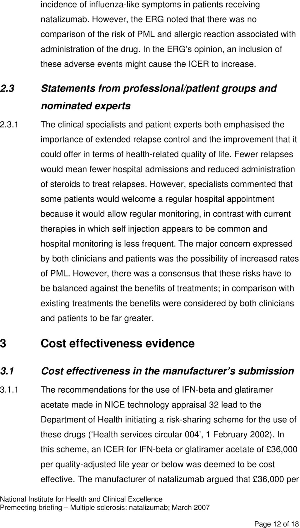 In the ERG s opinion, an inclusion of these adverse events might cause the ICER to increase. 2.3