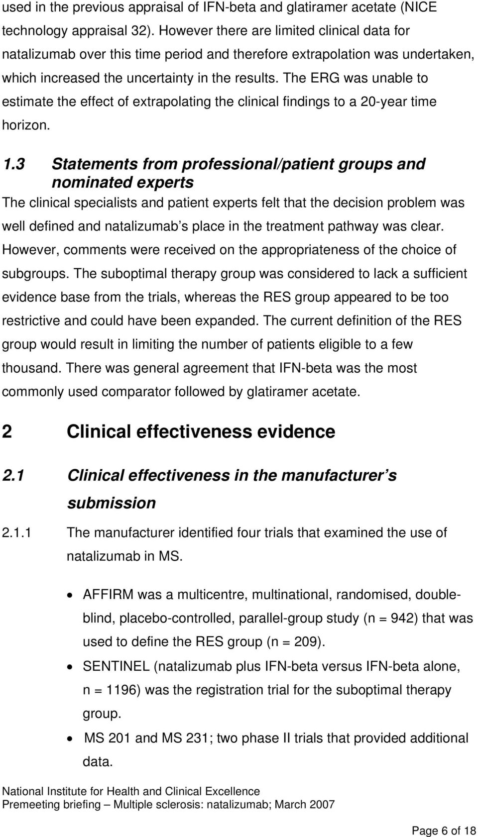 The ERG was unable to estimate the effect of extrapolating the clinical findings to a 20-year time horizon. 1.