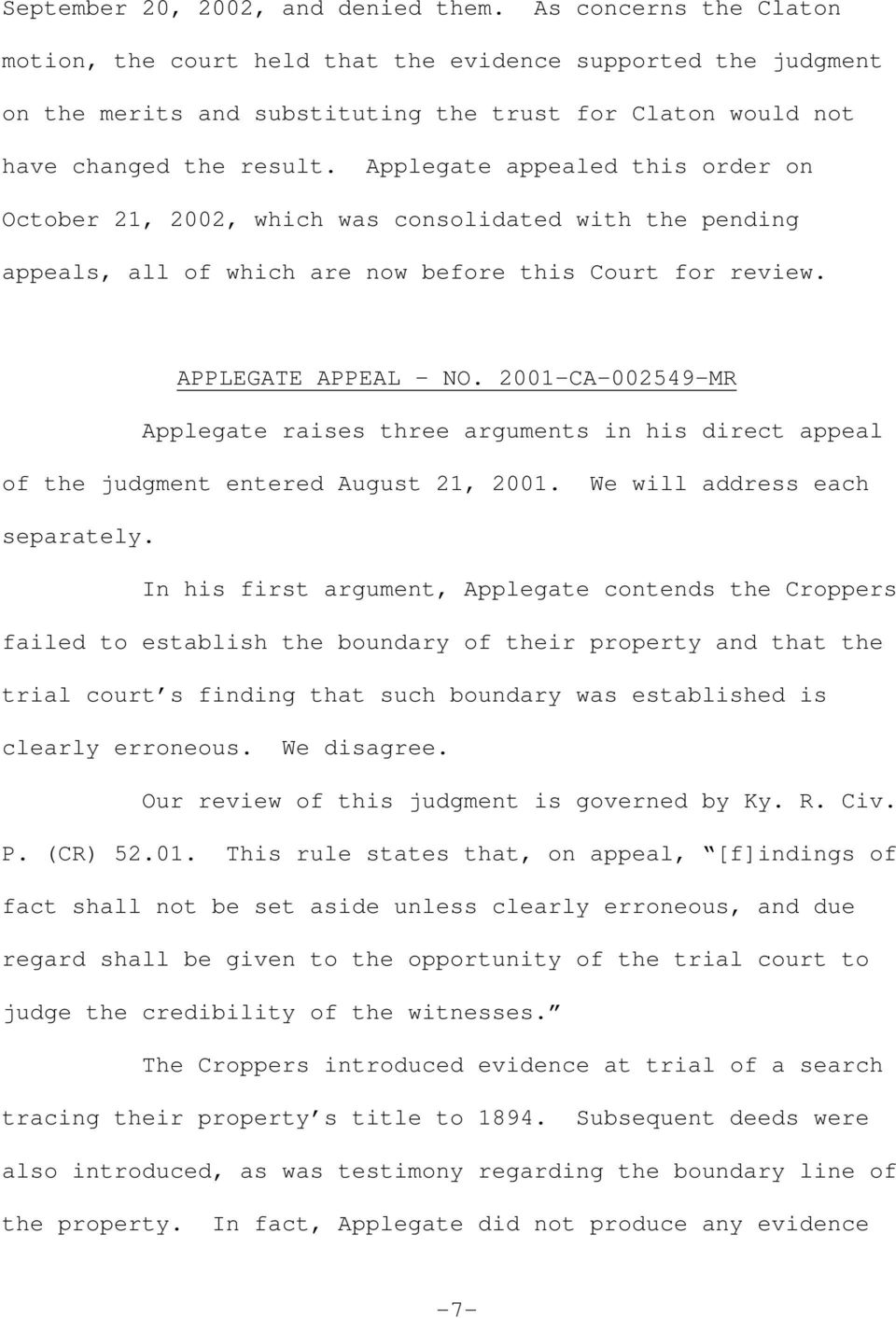 Applegate appealed this order on October 21, 2002, which was consolidated with the pending appeals, all of which are now before this Court for review. APPLEGATE APPEAL NO.