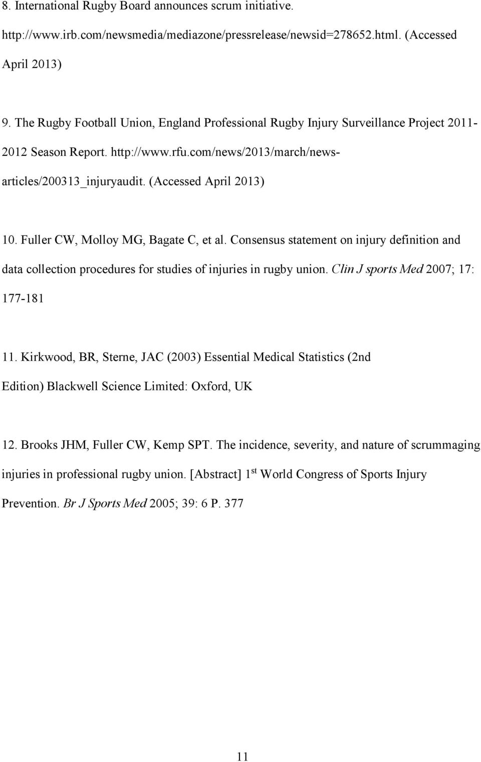 Fuller CW, Molloy MG, Bagate C, et al. Consensus statement on injury definition and data collection procedures for studies of injuries in rugby union. Clin J sports Med 2007; 17: 177-181 11.