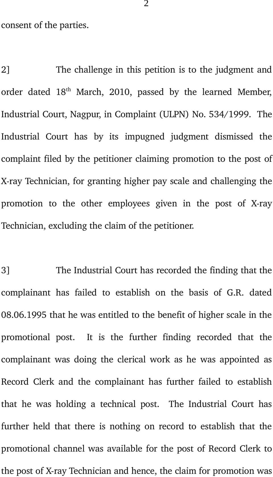 The Industrial Court has by its impugned judgment dismissed the complaint filed by the petitioner claiming promotion to the post of X ray Technician, for granting higher pay scale and challenging the