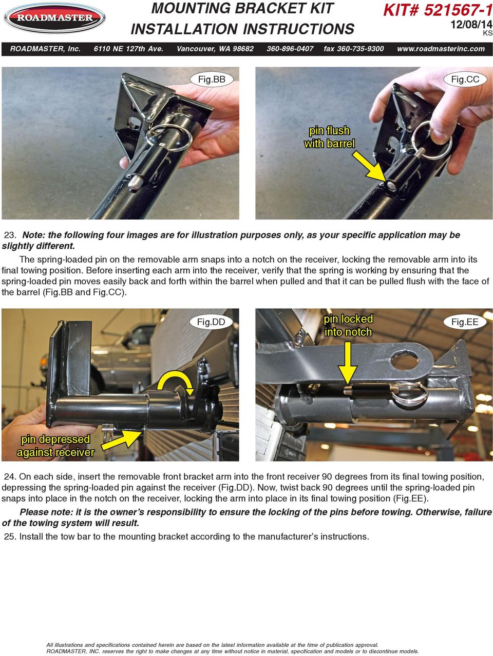 Before inserting each arm into the receiver, verify that the spring is working by ensuring that the spring-loaded pin moves easily back and forth within the barrel when pulled and that it can be