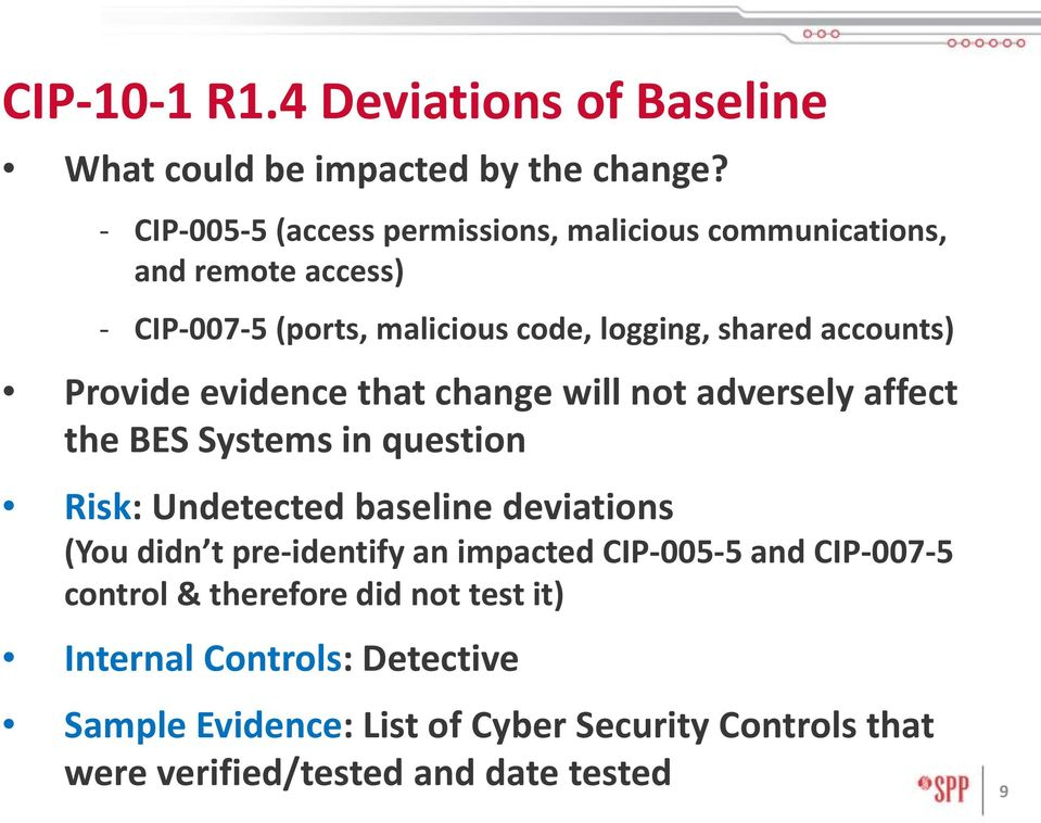 accounts) Provide evidence that change will not adversely affect the BES Systems in question Risk: Undetected baseline deviations (You