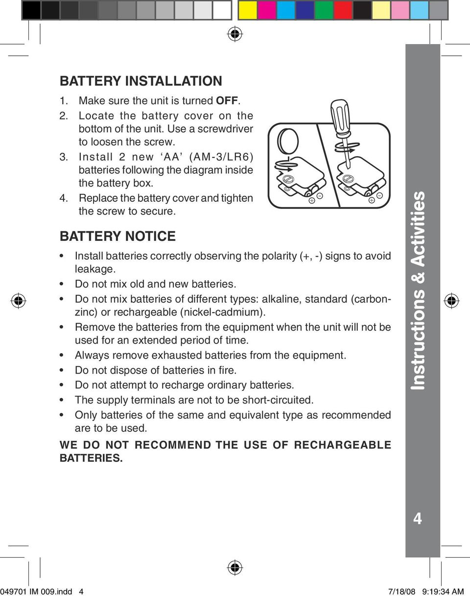 BATTERY NOTICE Install batteries correctly observing the polarity (+, -) signs to avoid leakage. Do not mix old and new batteries.
