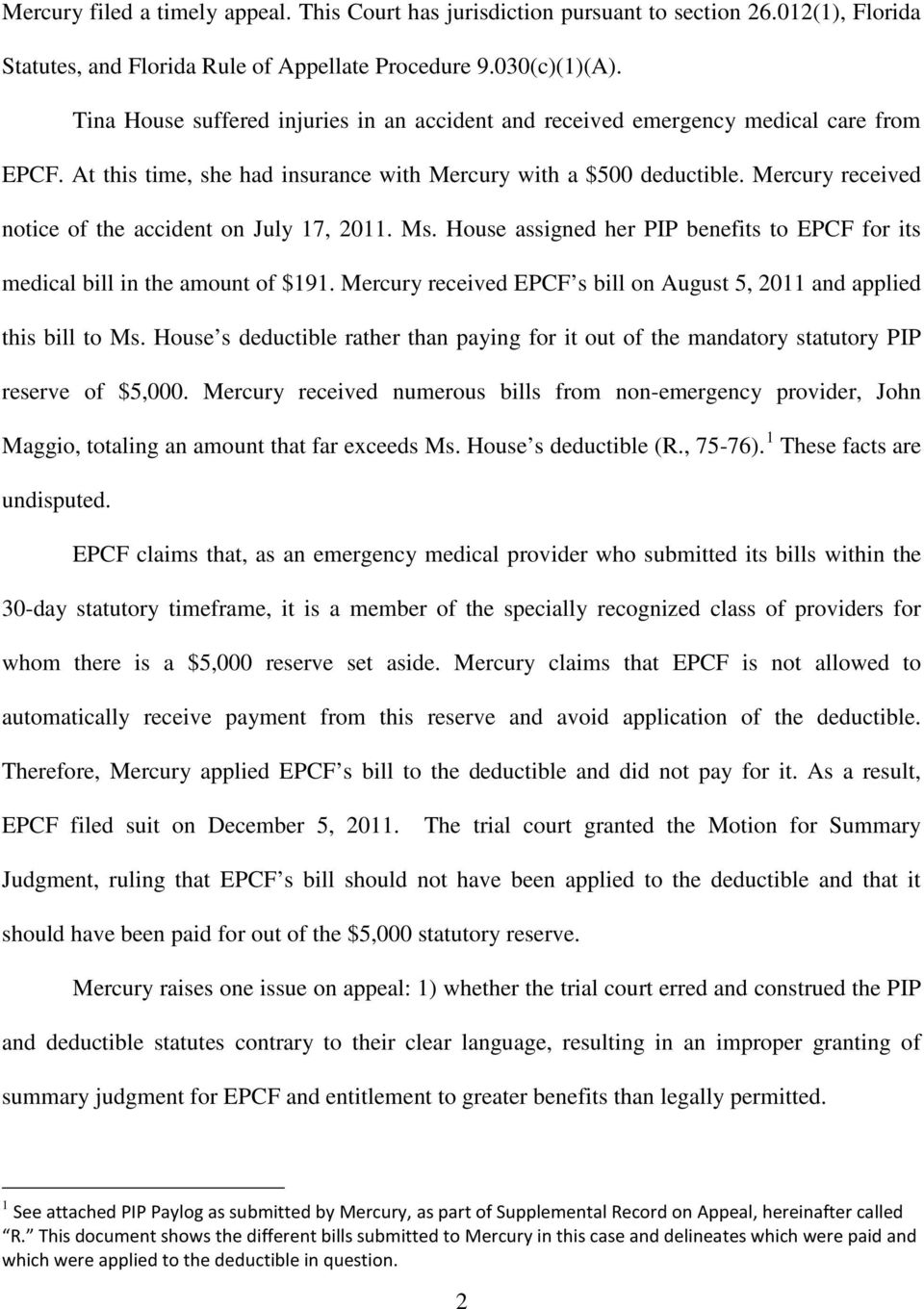 Mercury received notice of the accident on July 17, 2011. Ms. House assigned her PIP benefits to EPCF for its medical bill in the amount of $191.