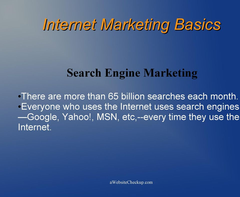 Everyone who uses the Internet uses search