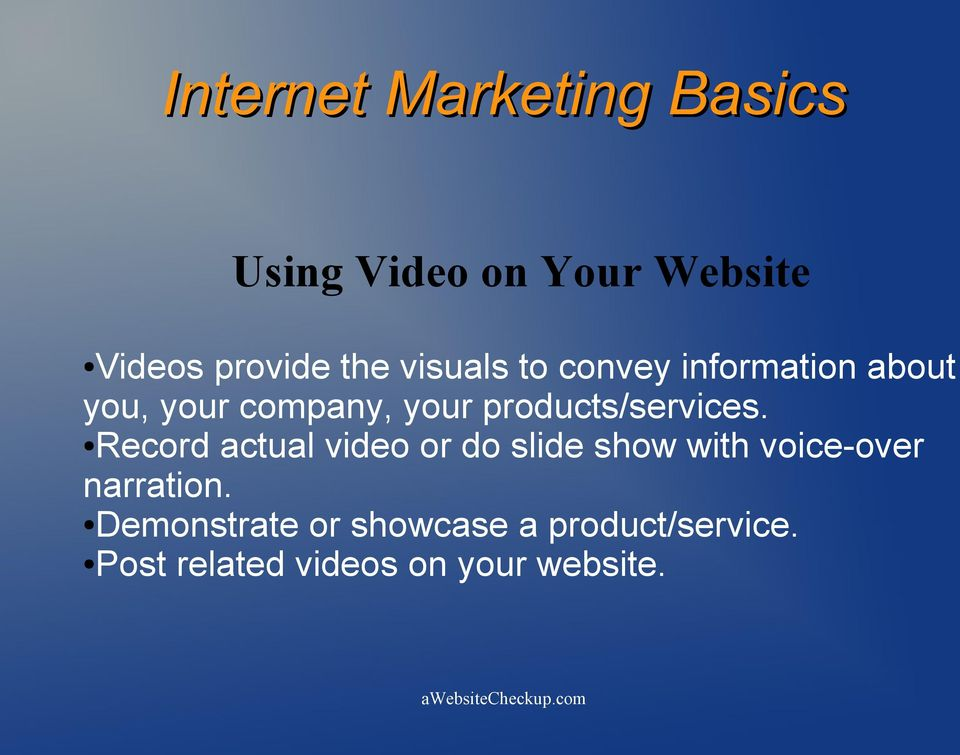 Record actual video or do slide show with voice-over narration.