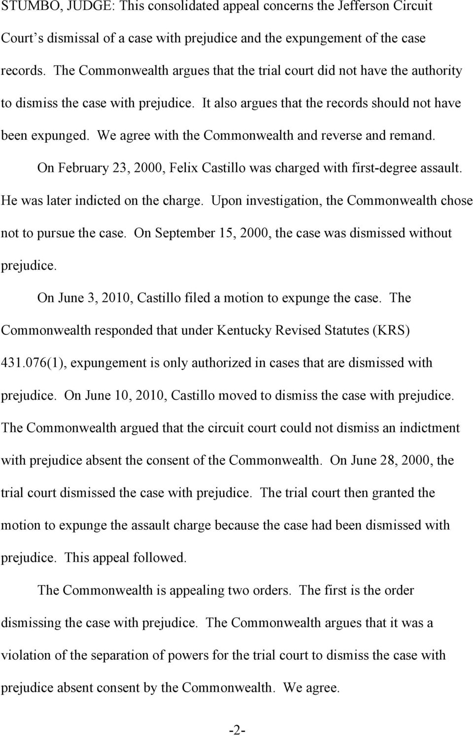 We agree with the Commonwealth and reverse and remand. On February 23, 2000, Felix Castillo was charged with first-degree assault. He was later indicted on the charge.