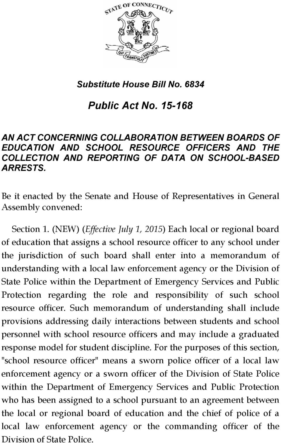 (NEW) (Effective July 1, 2015) Each local or regional board of education that assigns a school resource officer to any school under the jurisdiction of such board shall enter into a memorandum of