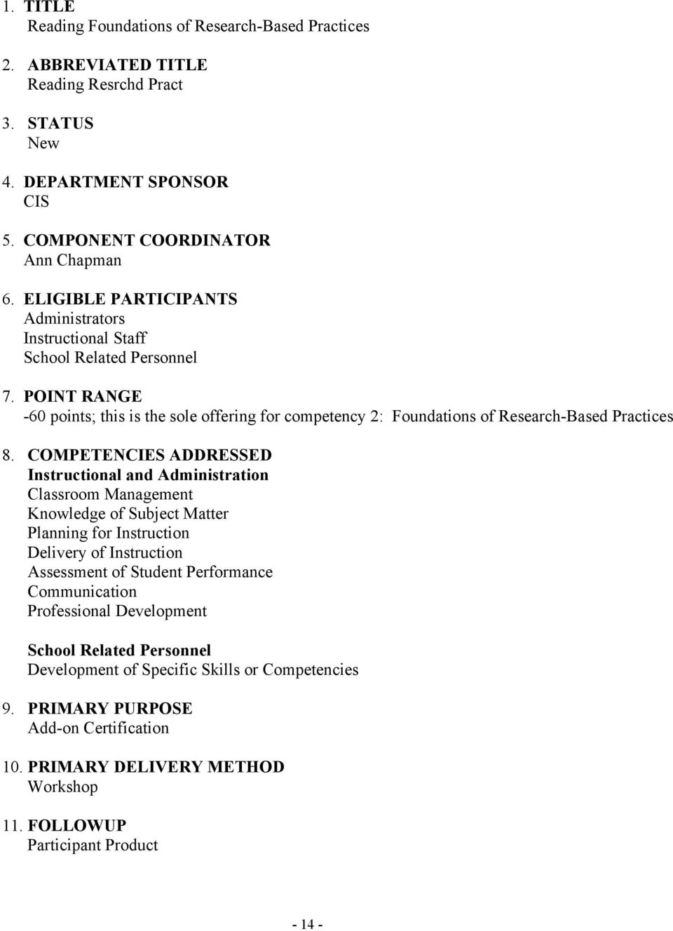 COMPETENCIES ADDRESSED Instructional and Administration Classroom Management Knowledge of Subject Matter Planning for Instruction Delivery of Instruction Assessment of Student Performance