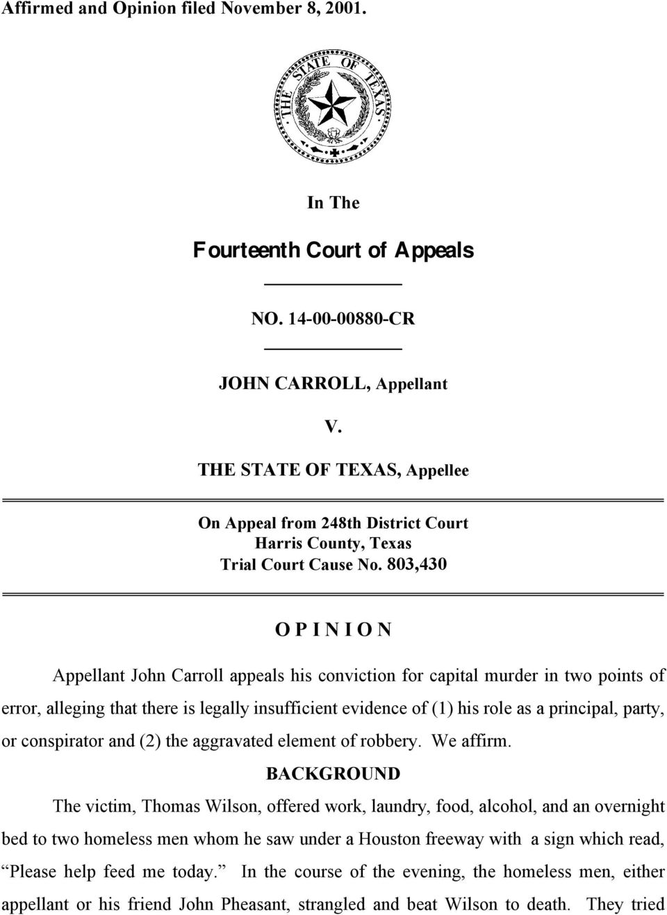803,430 O P I N I O N Appellant John Carroll appeals his conviction for capital murder in two points of error, alleging that there is legally insufficient evidence of (1) his role as a principal,