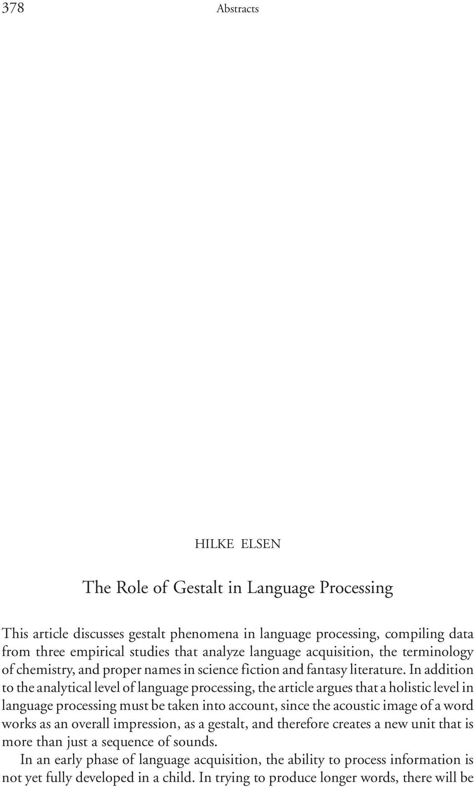 In addition to the analytical level of language processing, the article argues that a holistic level in language processing must be taken into account, since the acoustic image of a word works