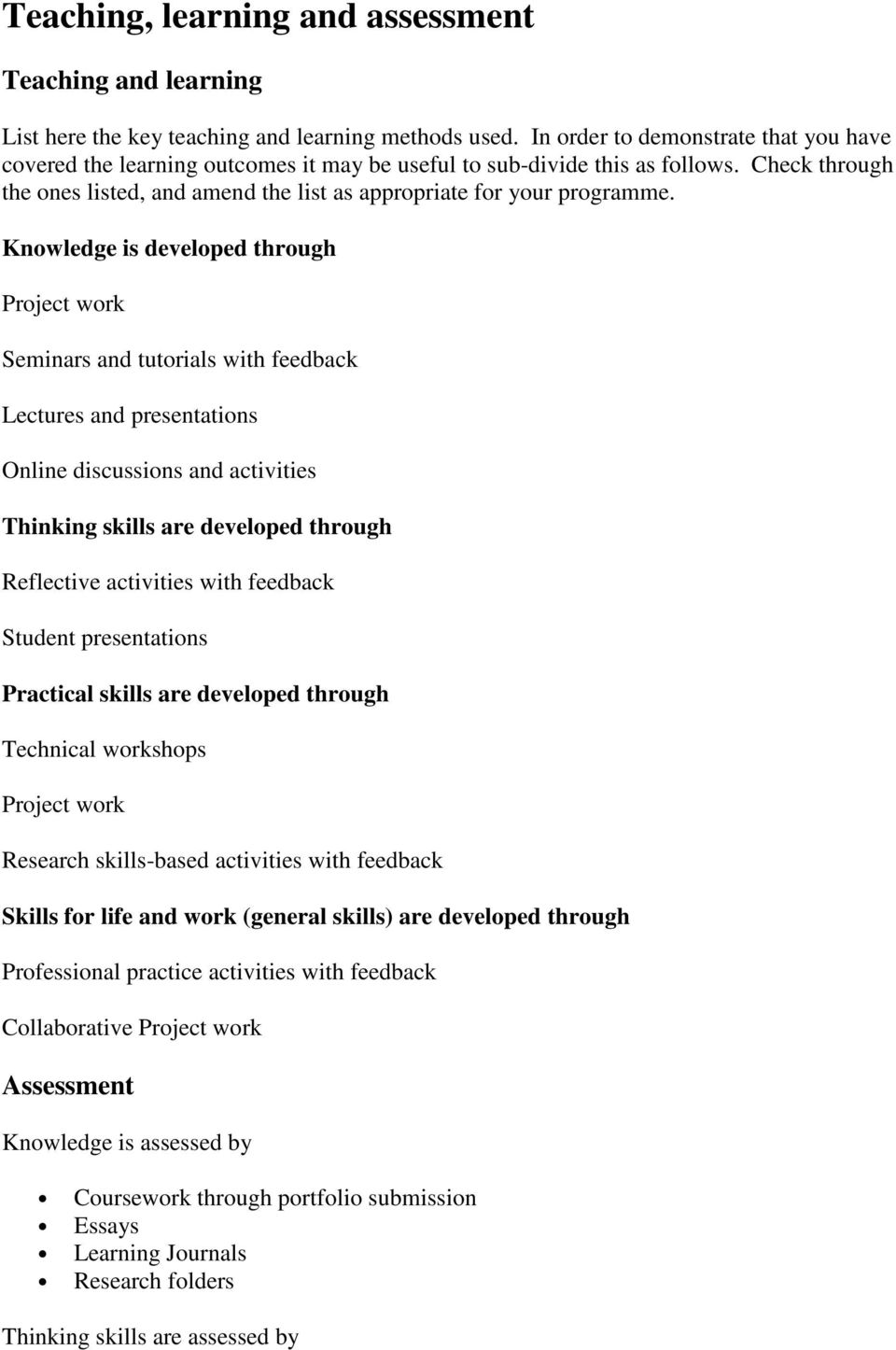 Knowledge is developed through Project work Seminars and tutorials with feedback Lectures and presentations Online discussions and activities Thinking skills are developed through Reflective