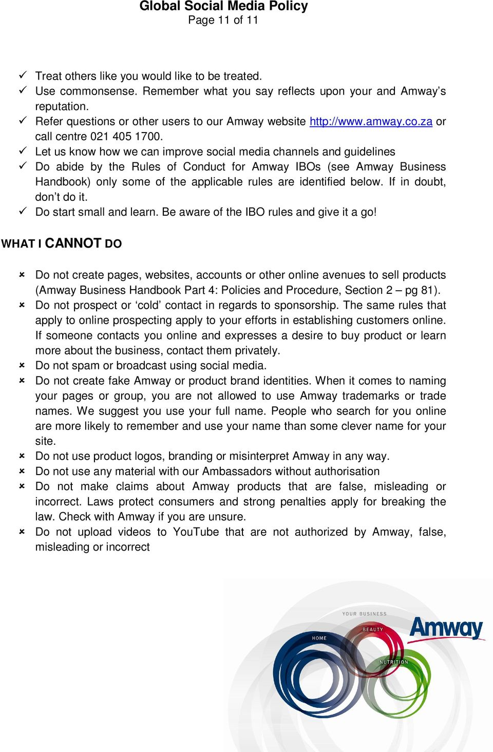 Let us know how we can improve social media channels and guidelines Do abide by the Rules of Conduct for Amway IBOs (see Amway Business Handbook) only some of the applicable rules are identified