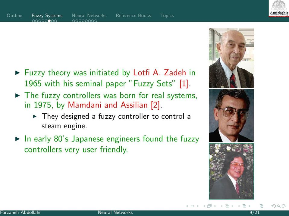 The fuzzy controllers was born for real systems, in 1975, by Mamdani and Assilian [2].