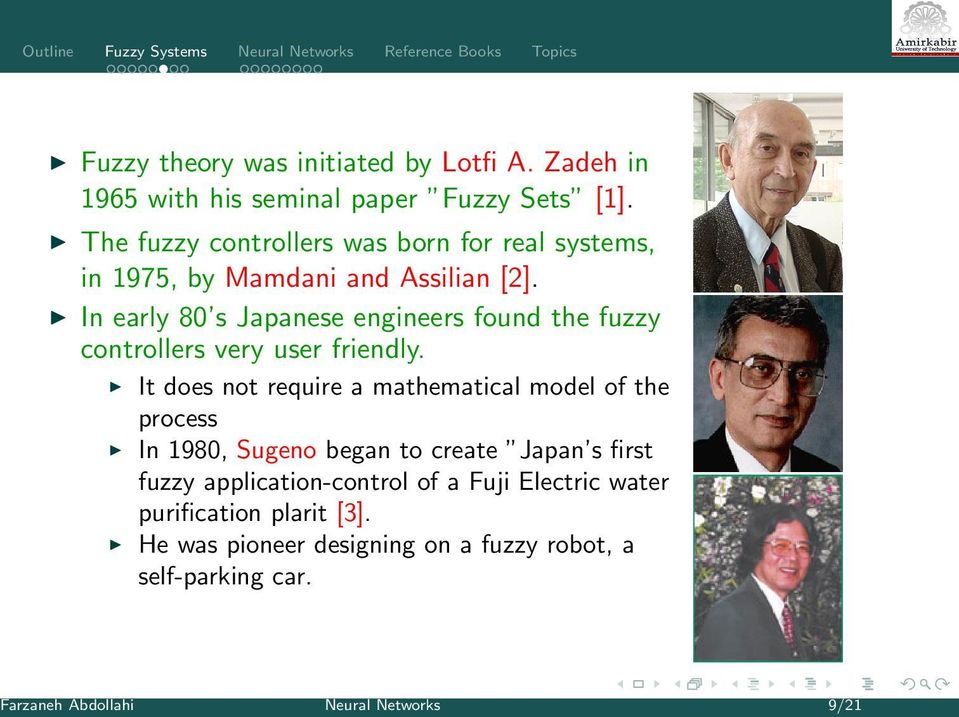 In early 80 s Japanese engineers found the fuzzy controllers very user friendly.