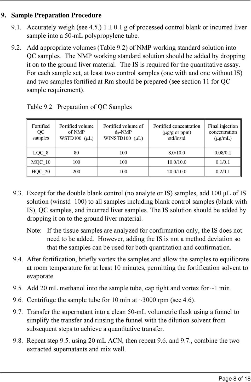 For each sample set, at least two control samples (one with and one without IS) and two samples fortified at Rm should be prepared (see section 11 for QC sample requirement). Table 9.2.