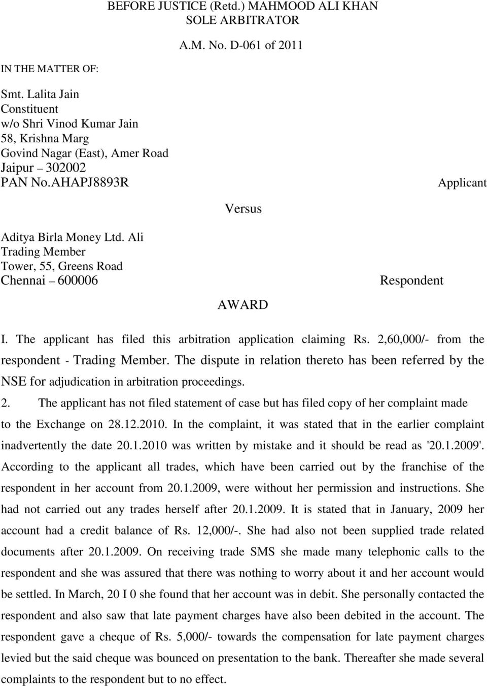 Ali Trading Member Tower, 55, Greens Road Chennai 600006 Versus AWARD Respondent I. The applicant has filed this arbitration application claiming Rs. 2,60,000/- from the respondent - Trading Member.
