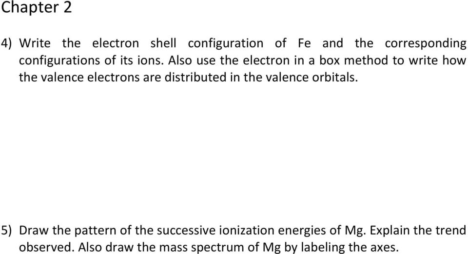 Also use the electron in a box method to write how the valence electrons are distributed in