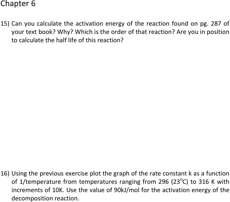 16) Using the previous exercise plot the graph of the rate constant k as a function of 1/temperature from temperatures