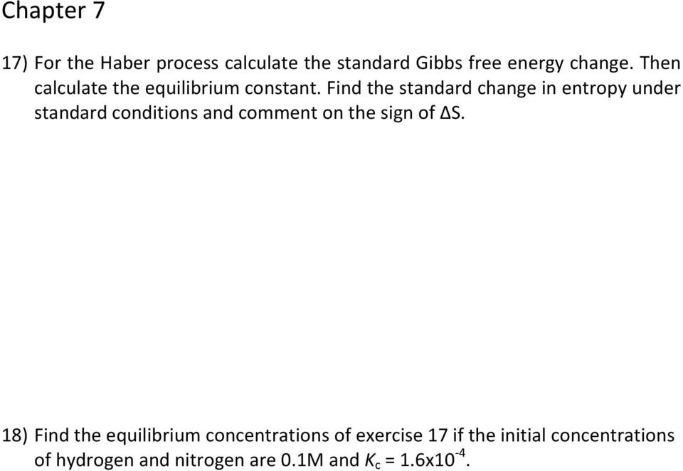 Find the standard change in entropy under standard conditions and comment on the sign of