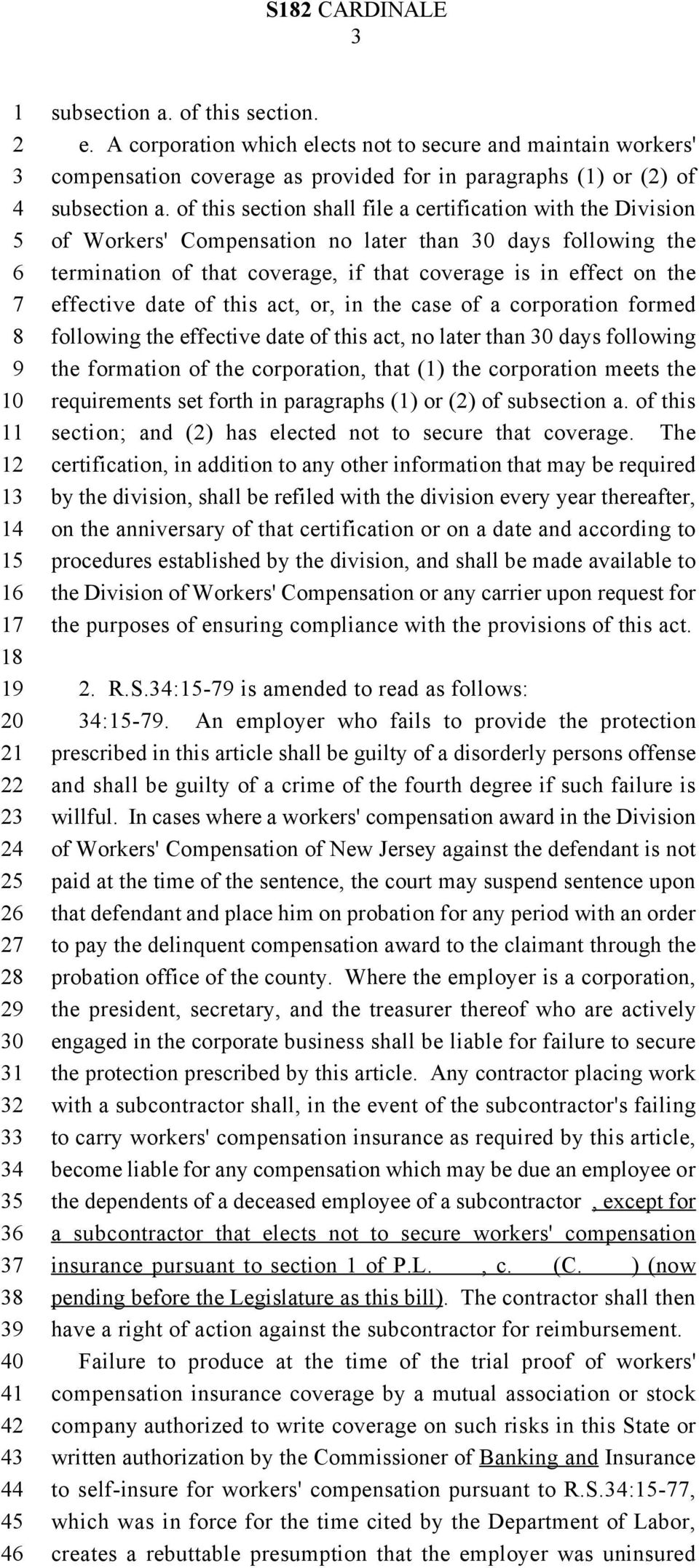 date of this act, or, in the case of a corporation formed following the effective date of this act, no later than 0 days following the formation of the corporation, that () the corporation meets the