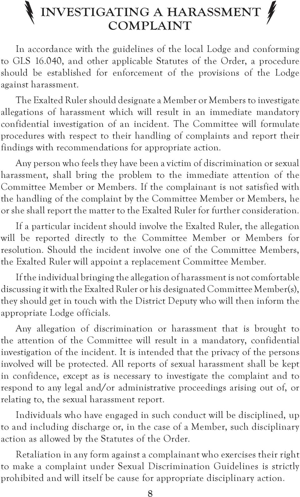 The Exalted Ruler should designate a Member or Members to investigate allegations of harassment which will result in an immediate mandatory confidential investigation of an incident.