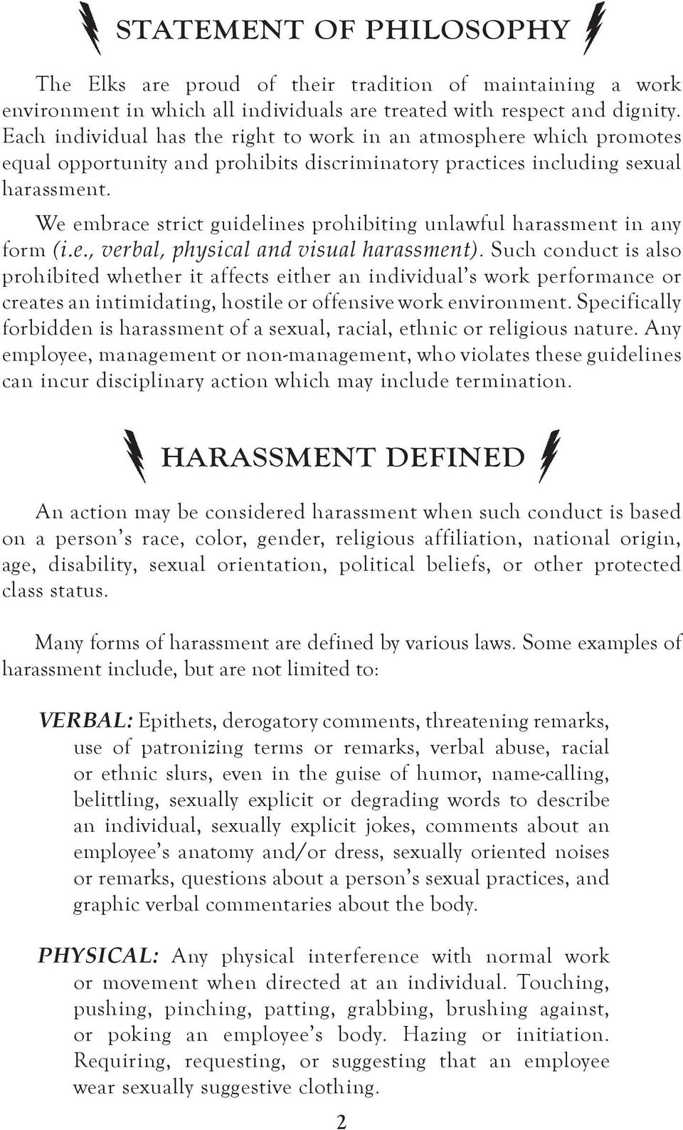 We embrace strict guidelines prohibiting unlawful harassment in any form (i.e., verbal, physical and visual harassment).