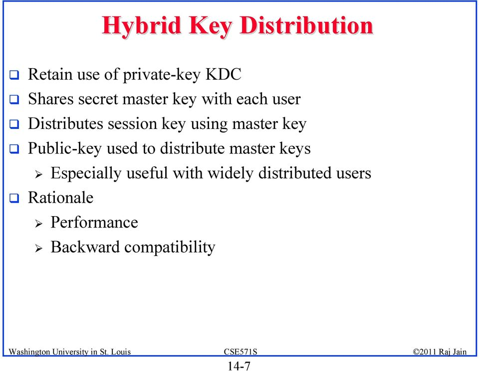 Public-key used to distribute master keys Especially useful with