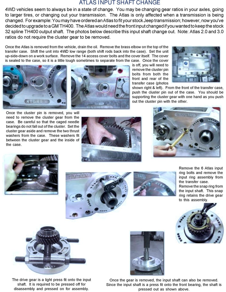 The Atlas would need the front input changed if you wanted to keep the stock 32 spline TH400 output shaft. The photos below describe this input shaft change out. Note: Atlas 2.0 and 3.