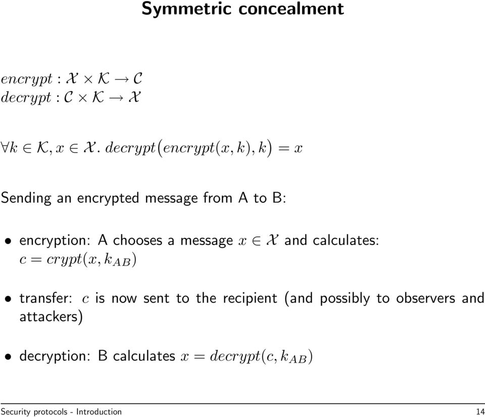 chooses a message x X and calculates: c = crypt(x, k AB ) transfer: c is now sent to the