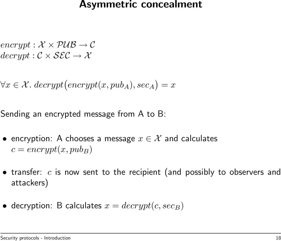 chooses a message x X and calculates c = encrypt(x, pub B ) transfer: c is now sent to the