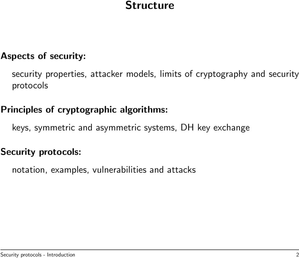 keys, symmetric and asymmetric systems, DH key exchange Security protocols: