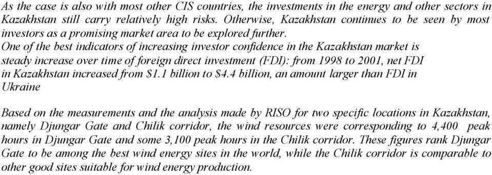 One of the best indicators of increasing investor confidence in the Kazakhstan market is steady increase over time of foreign direct investment (FDI): from 1998 to 2001, net FDI in Kazakhstan