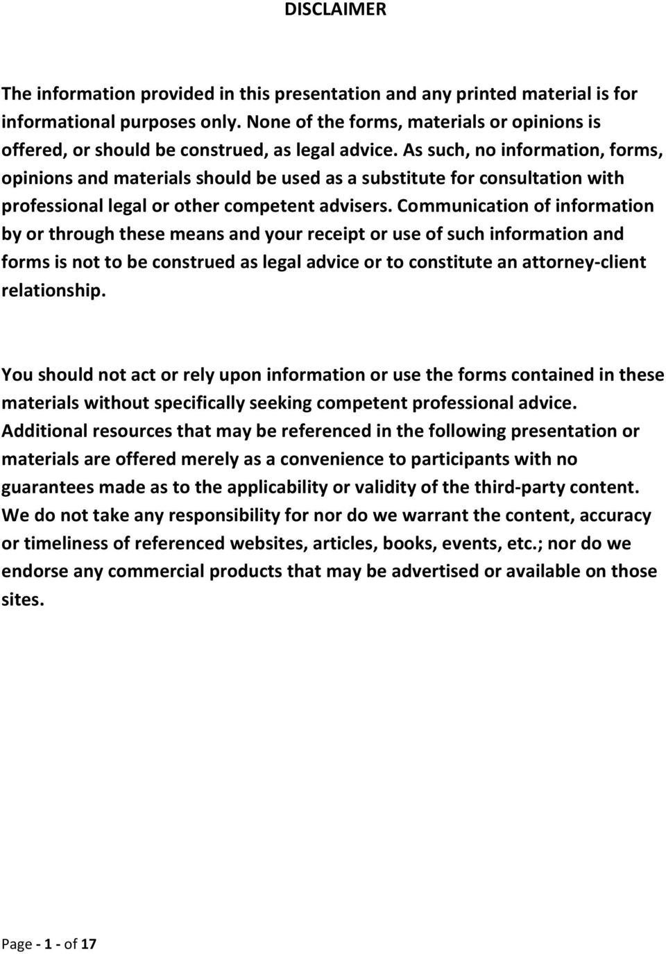 As such, no information, forms, opinions and materials should be used as a substitute for consultation with professional legal or other competent advisers.