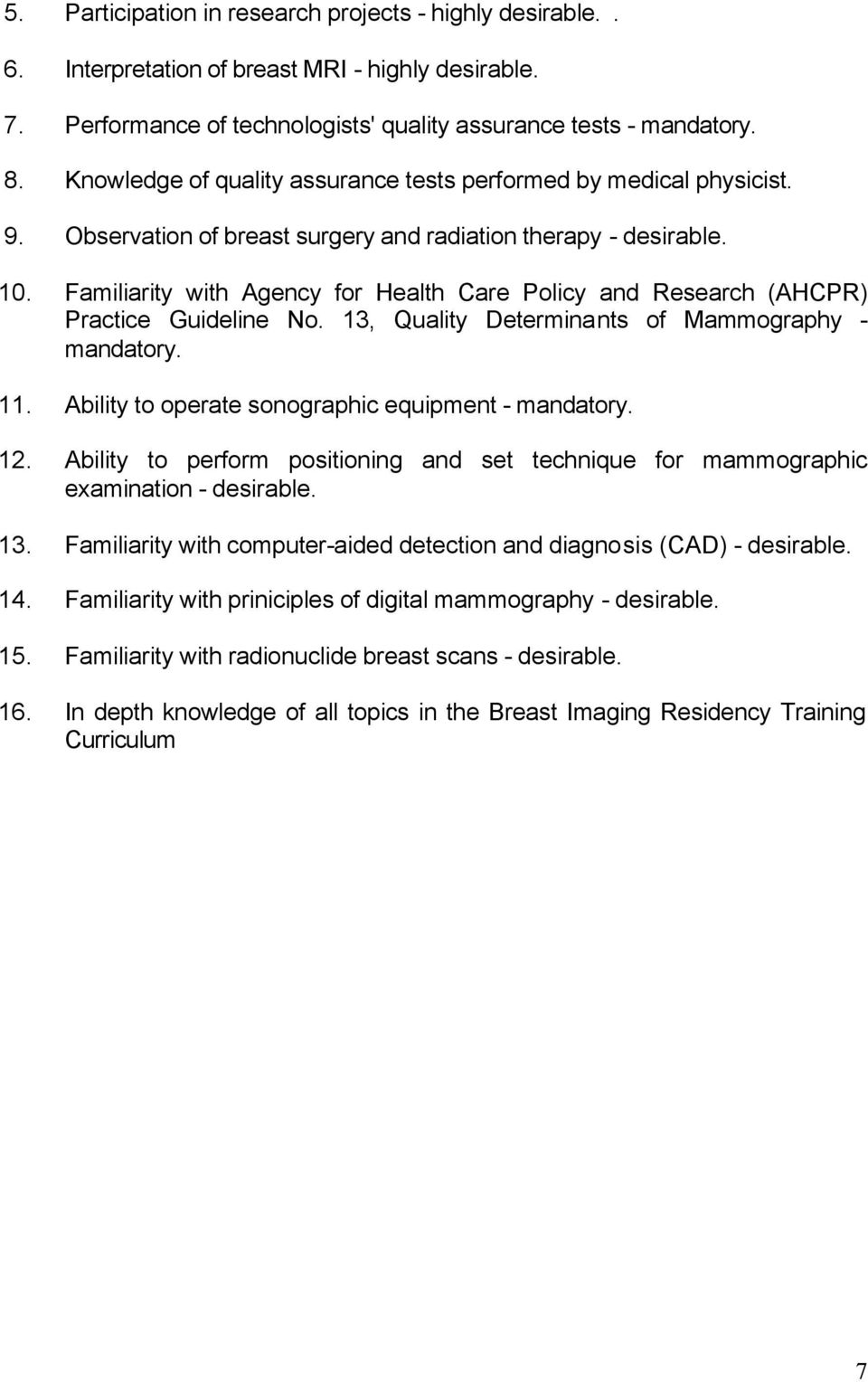 Familiarity with Agency for Health Care Policy and Research (AHCPR) Practice Guideline No. 13, Quality Determinants of Mammography - mandatory. 11.