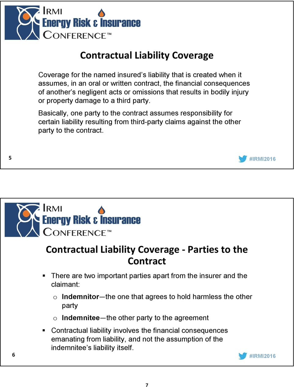 Basically, one party to the contract assumes responsibility for certain liability resulting from third-party claims against the other party to the contract.