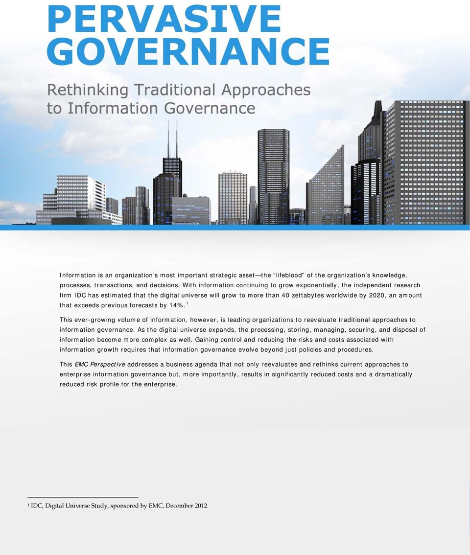 exceeds previous forecasts by 14%. 1 This ever-growing volume of information, however, is leading organizations to reevaluate traditional approaches to information governance.